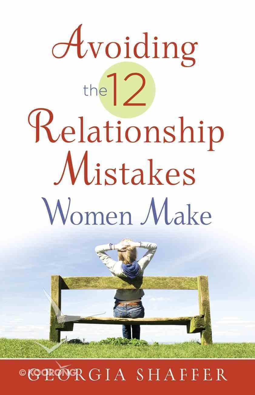 Avoiding the 12 Relationship Mistakes Women Make eBook