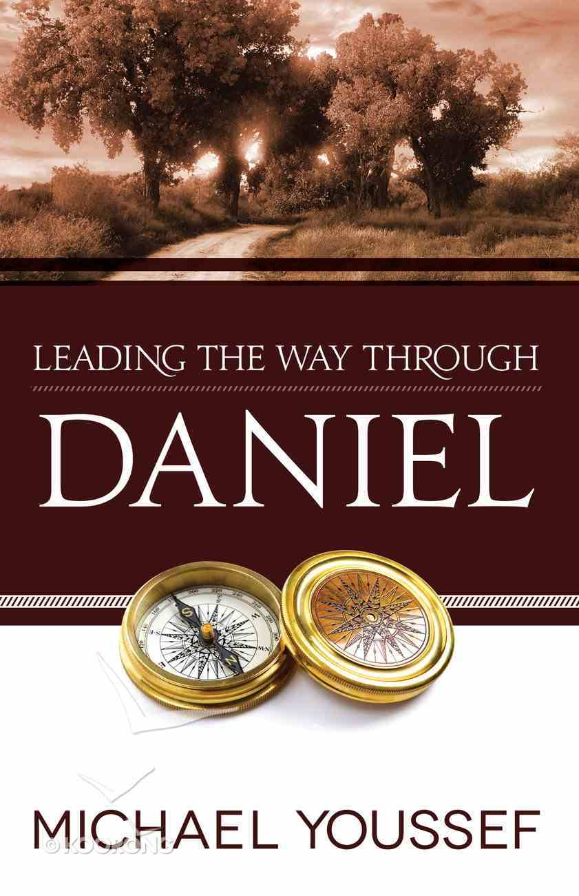 Daniel (Leading The Way Through The Bible Series) eBook