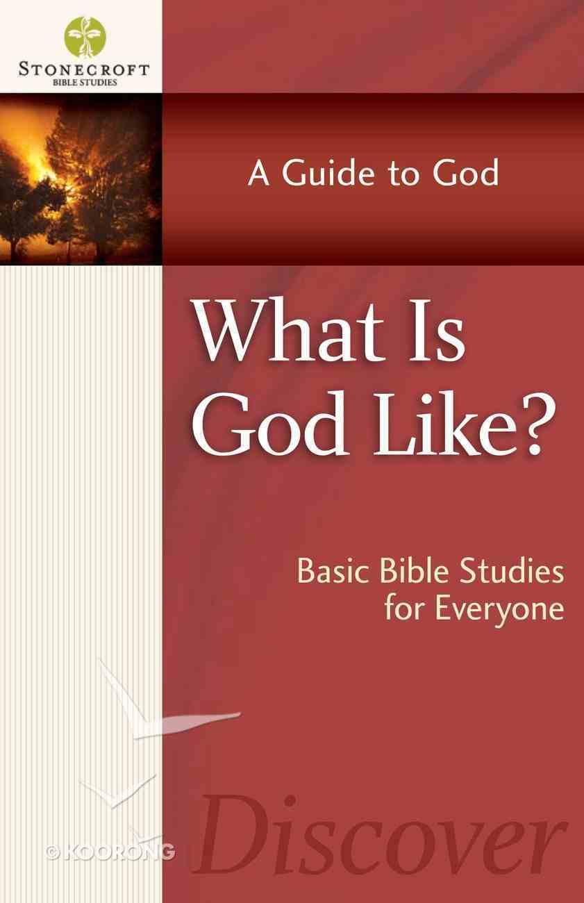 Stonecroft: What is God Like? (Stonecroft Bible Studies Series) eBook