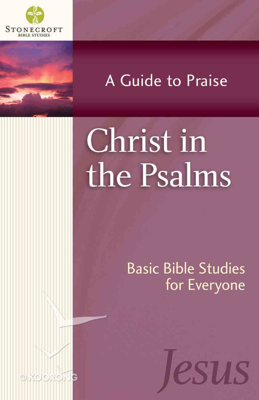 Stonecroft: Christ in the Psalms (Stonecroft Bible Studies Series) eBook