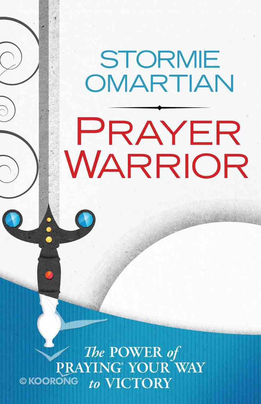 Prayer Warrior: The Power of Praying Your Way to Victory eBook