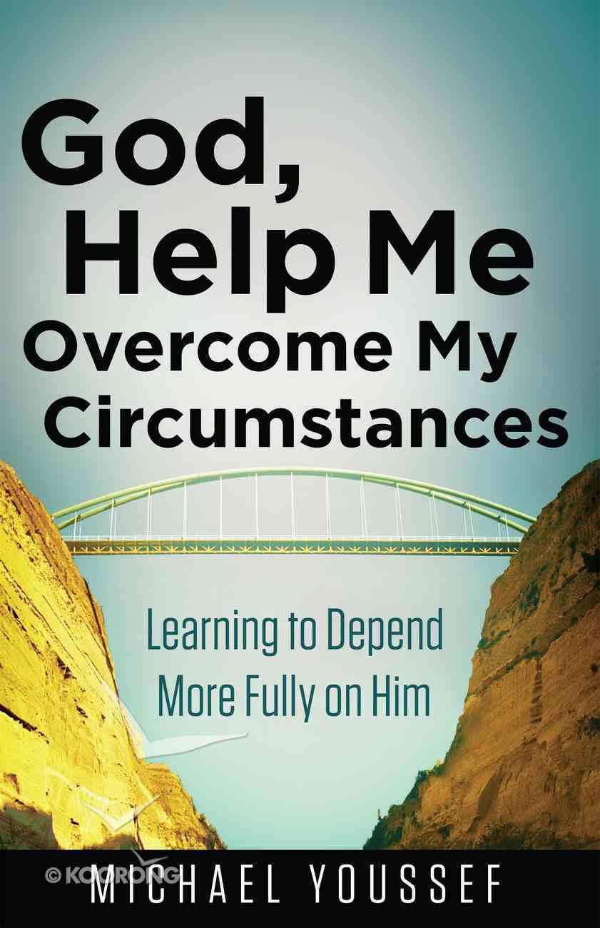 God, Help Me Overcome My Circumstances eBook