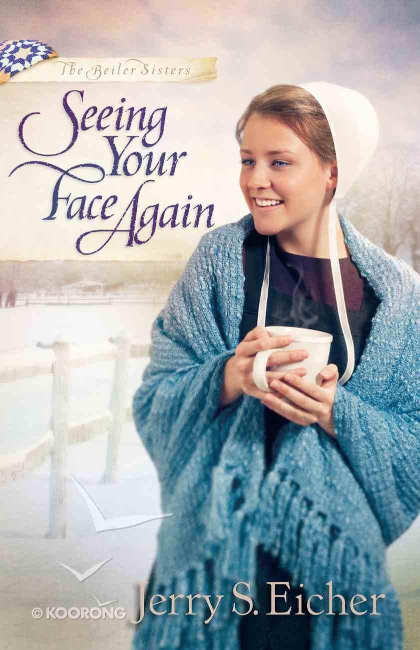 Seeing Your Face Again (#02 in Beiler Sisters Series) eBook