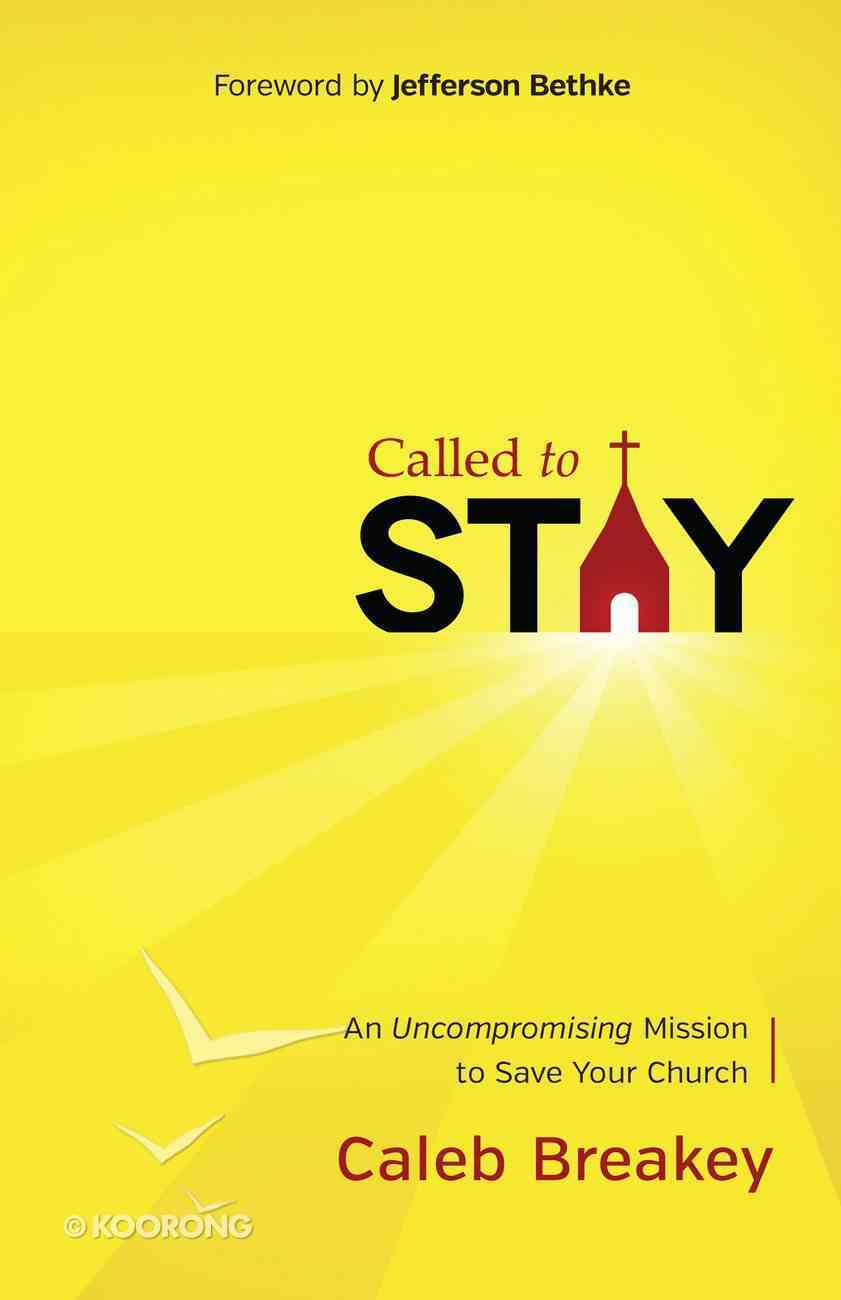 Called to Stay: An Uncompromising Mission to Save Your Church eBook