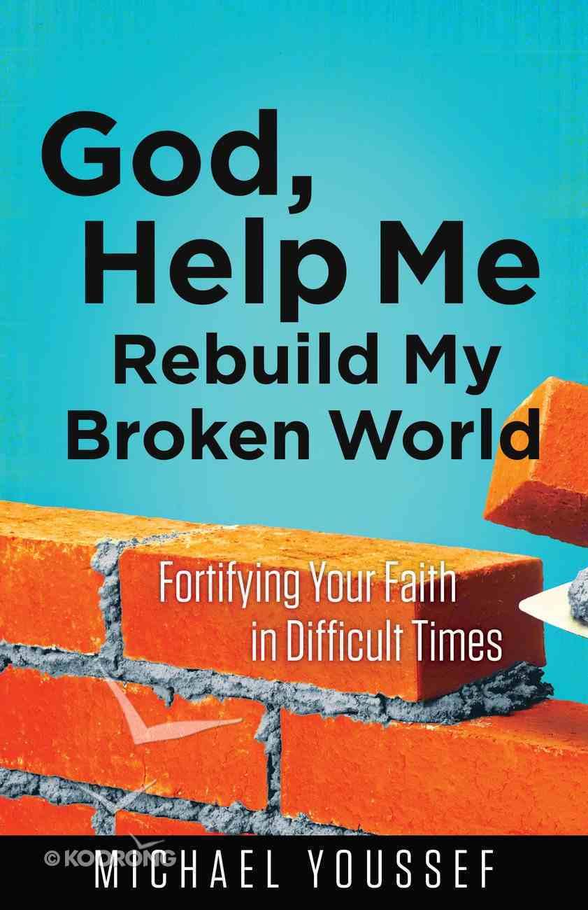 God, Help Me Rebuild My Broken World (Leading The Way Through The Bible Series) eBook