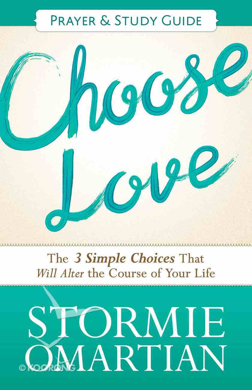 Choose Love (Prayer and Study Guide) (Book Of Prayers Series) eBook