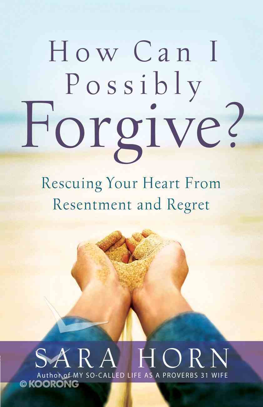 How Can I Possibly Forgive? eBook