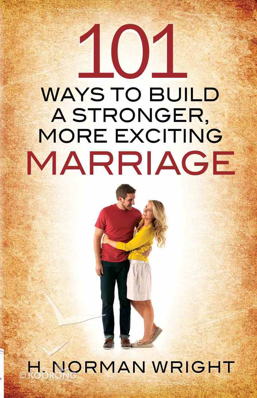 101 Ways to Build a Stronger, More Exciting Marriage eBook