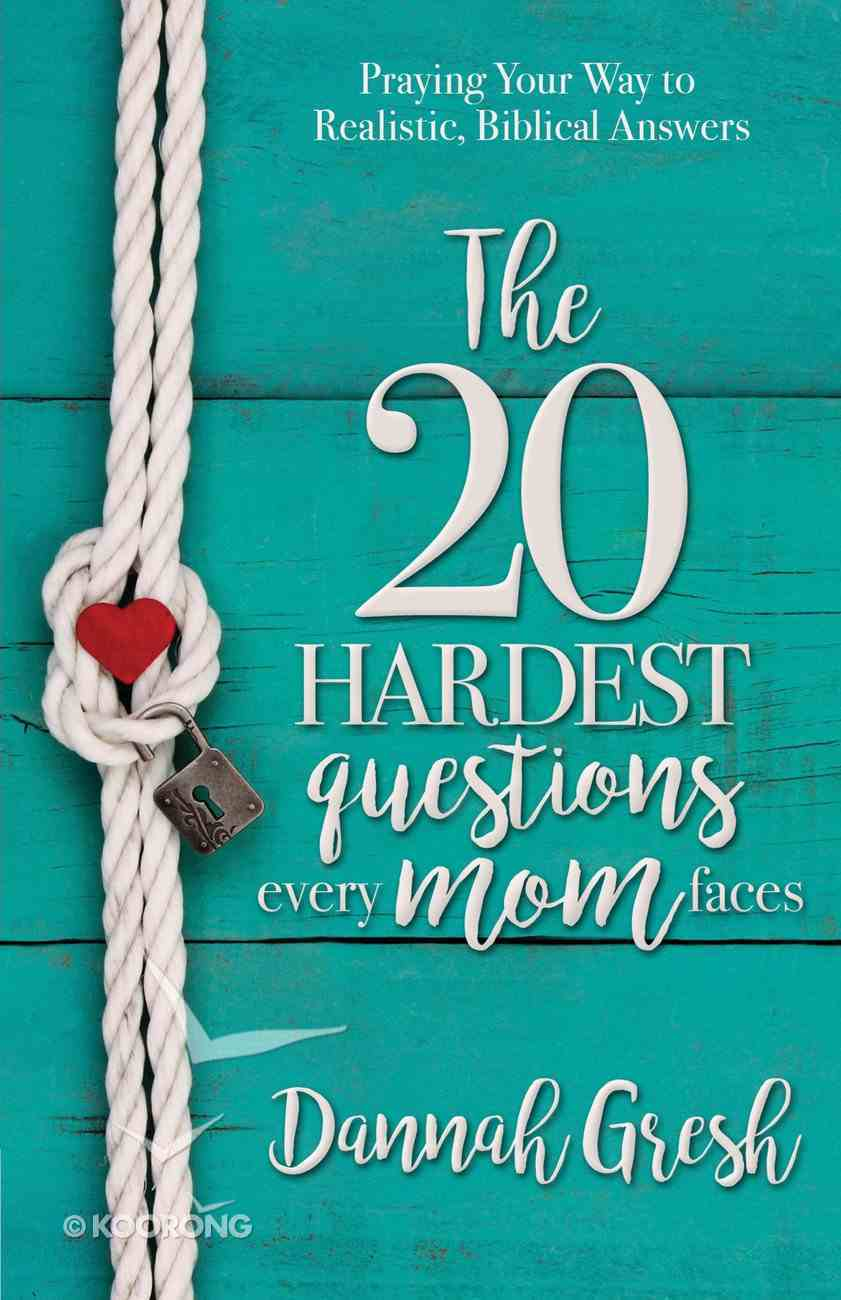 The 20 Hardest Questions Every Mom Faces eBook