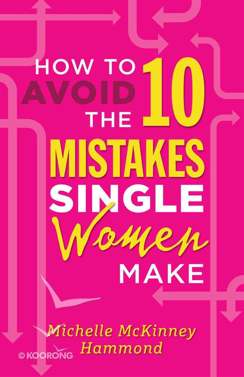 How to Avoid the 10 Mistakes Single Women Make eBook