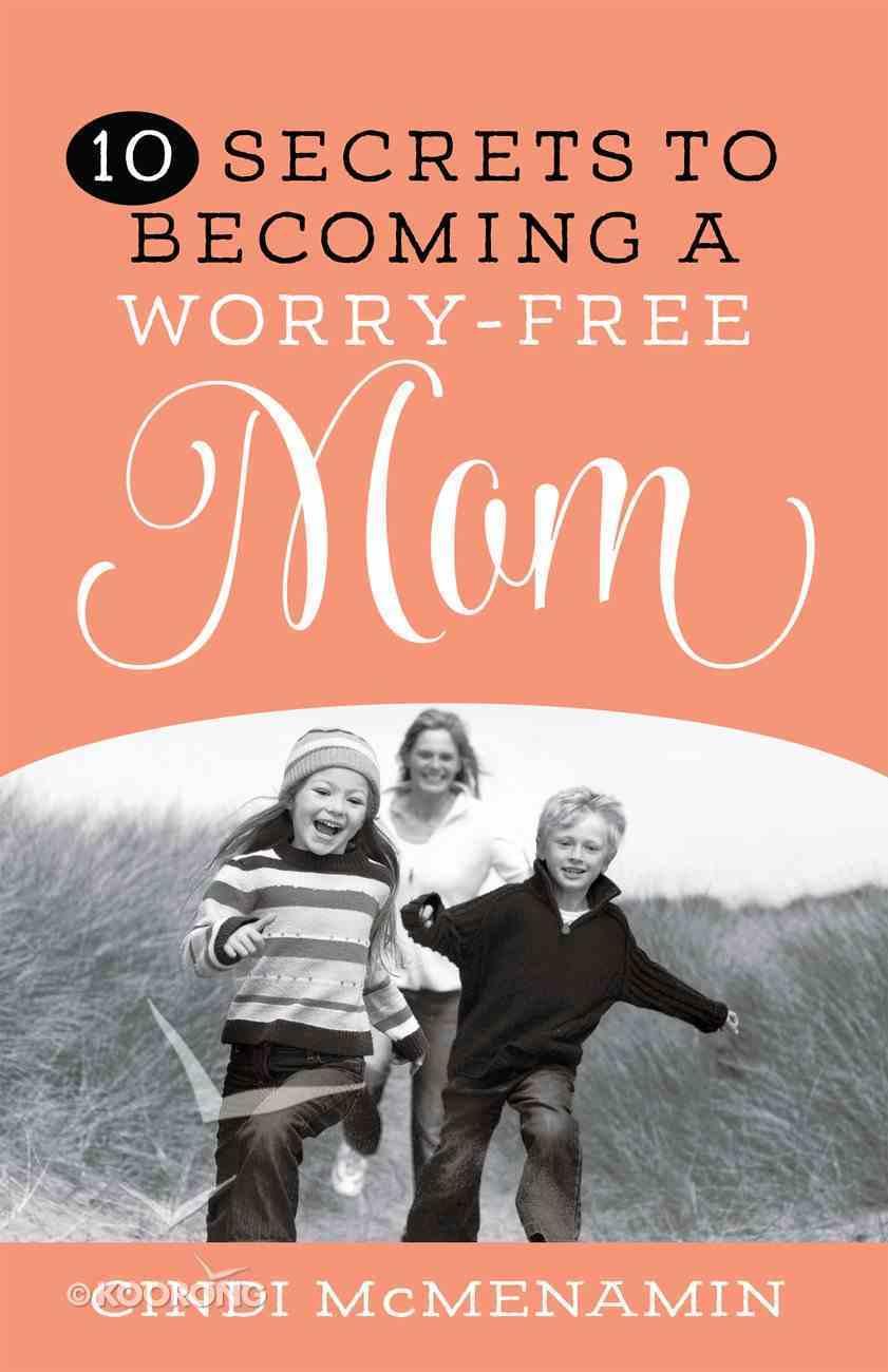 10 Secrets to Becoming a Worry-Free Mom eBook