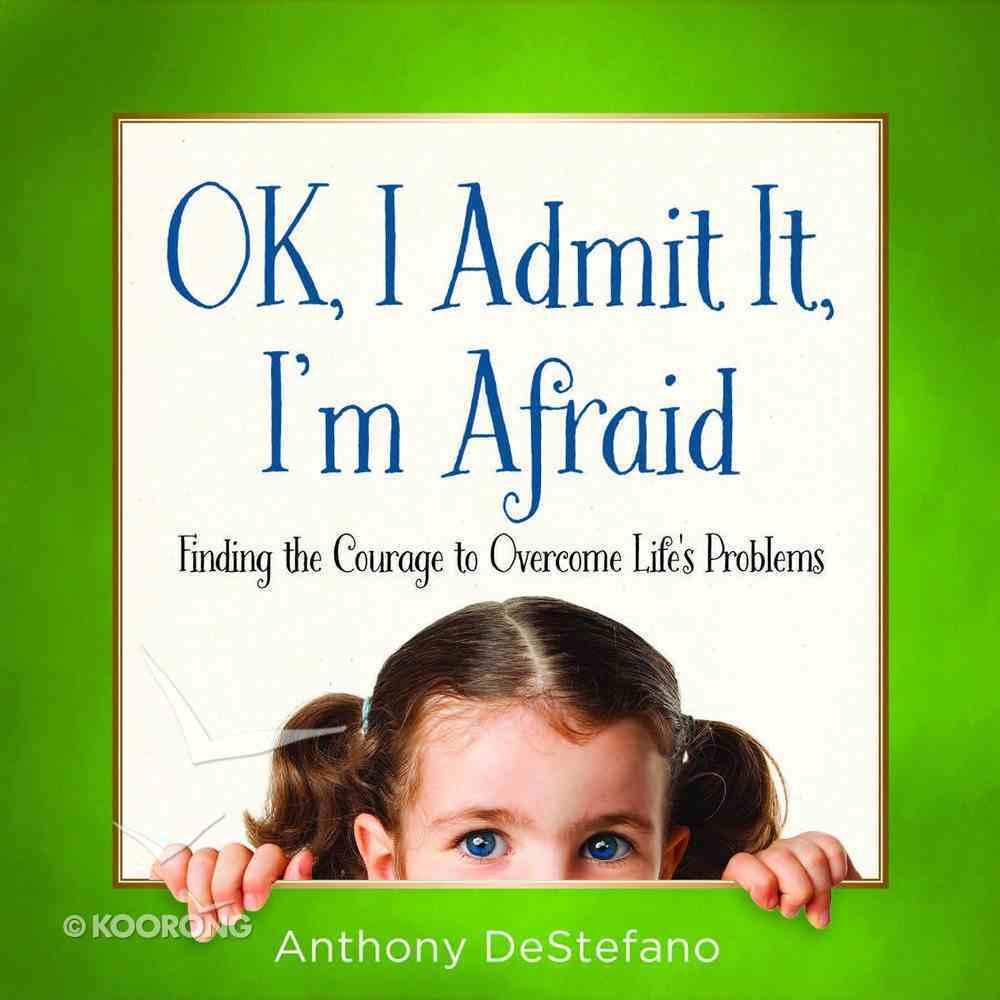 Ok, I Admit It, I'm Afraid eBook