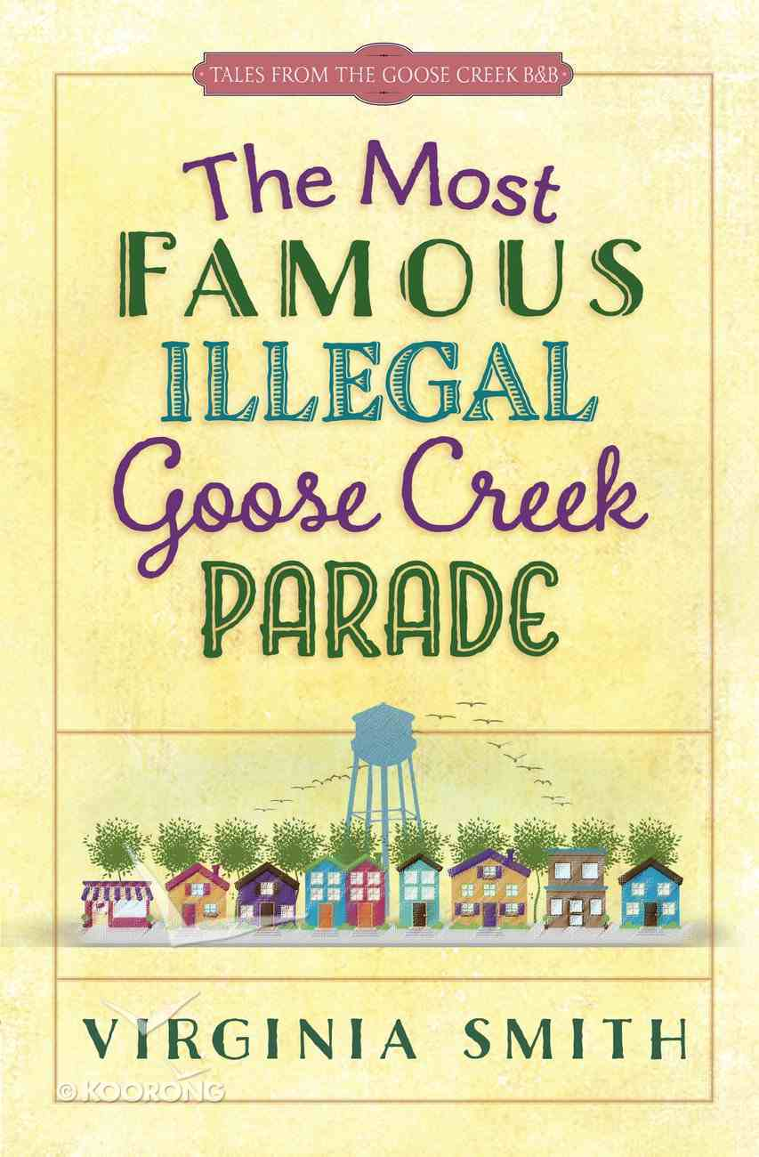 The Most Famous Illegal Goose Creek Parade (#01 in Tales From The Goose Creek B&b Series) eBook