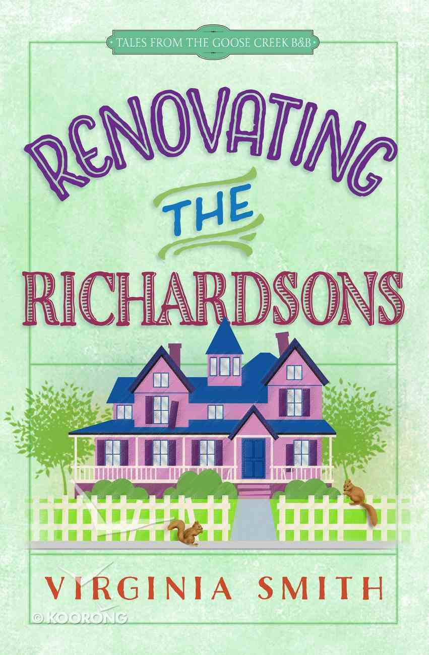 Renovating the Richardsons (#02 in Tales From The Goose Creek B&b Series) eBook