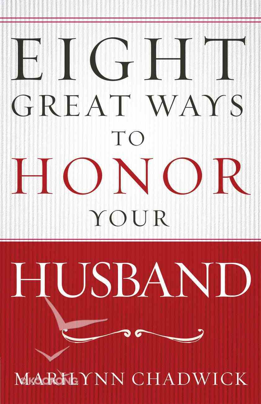 Eight Great Ways? to Honor Your Husband eBook