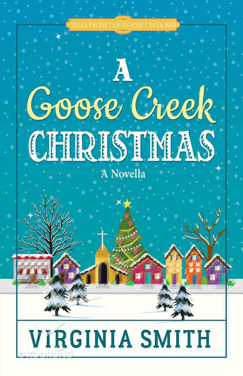 A Goose Creek Christmas (Tales From The Goose Creek B&b Series) eBook