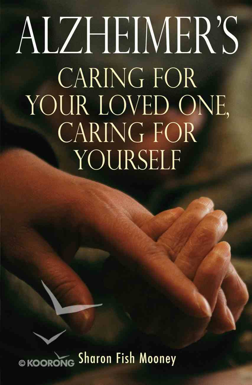 Alzheimer's: Caring For Your Loved One, Caring For Yourself eBook