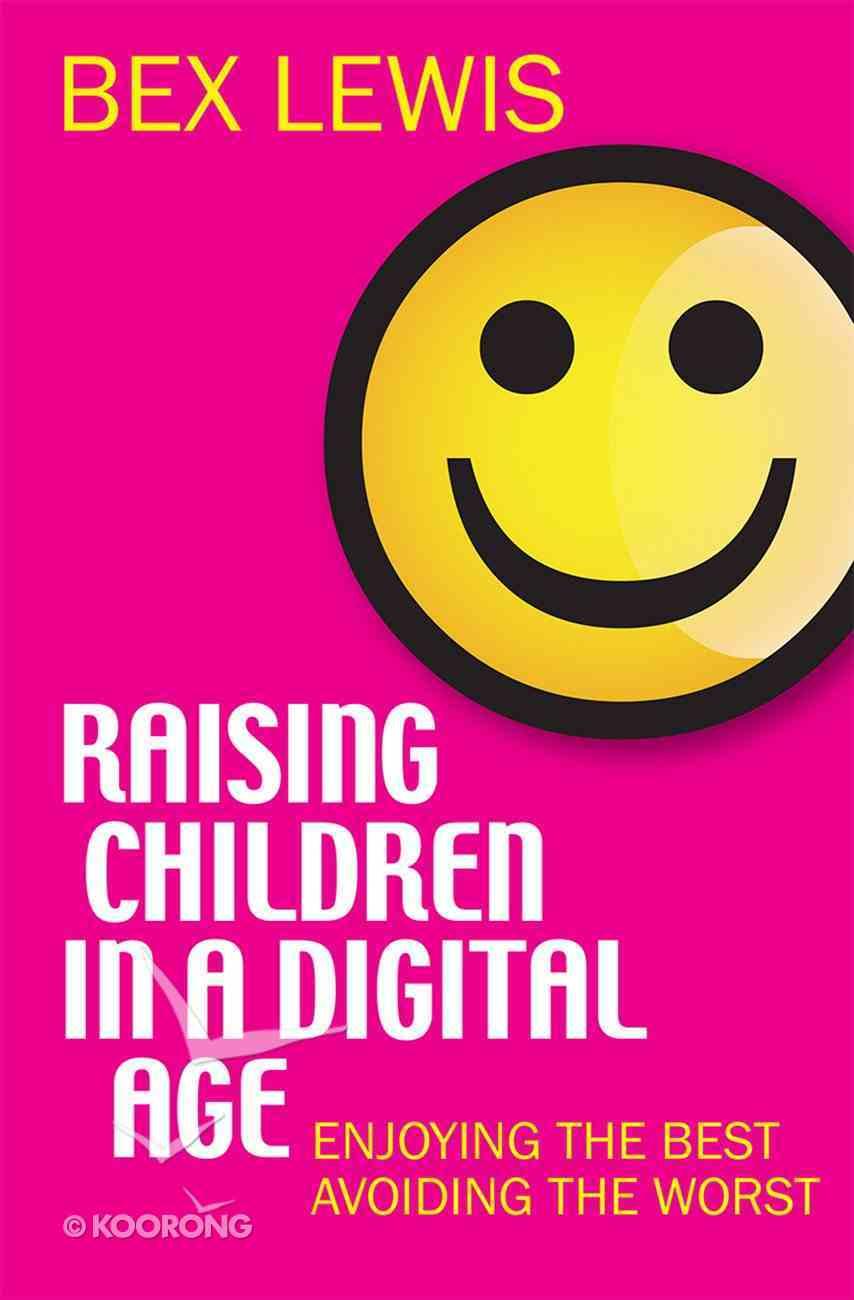 Raising Children in a Digital Age eBook