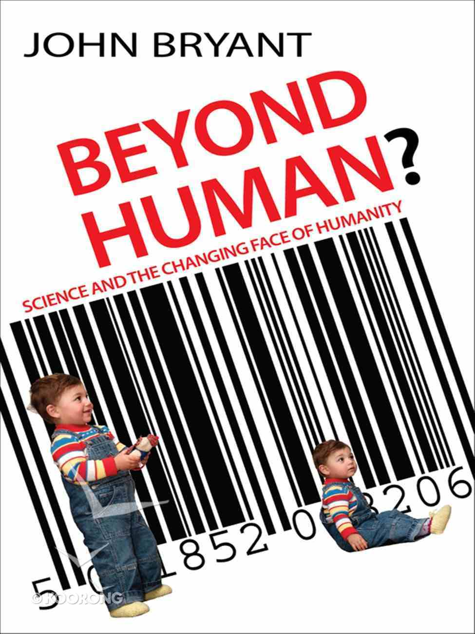 Beyond Human: Science and the Changing Face of Humanity eBook