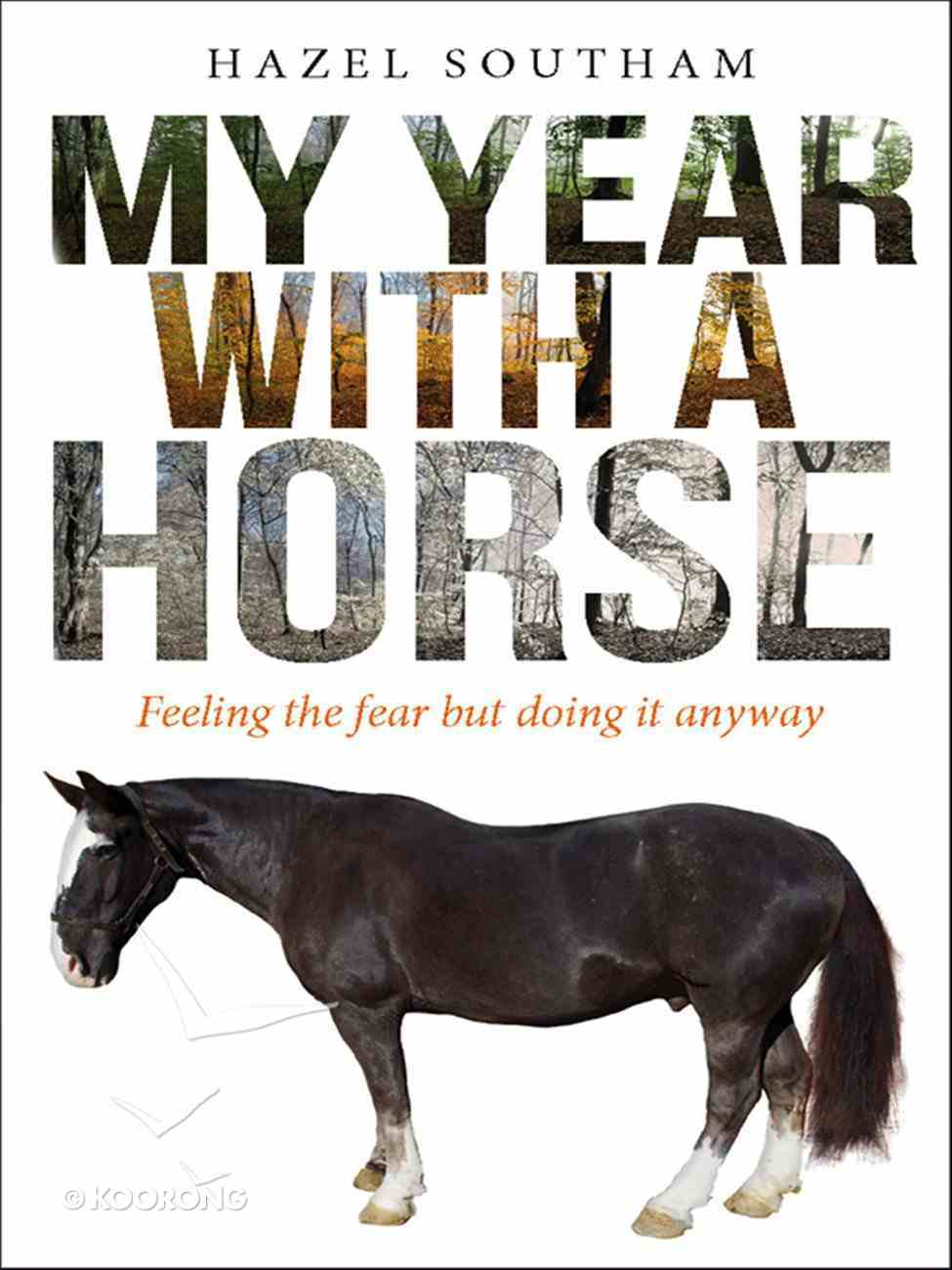 My Year With a Horse: Feeling the Fear But Doing It Anyway eBook