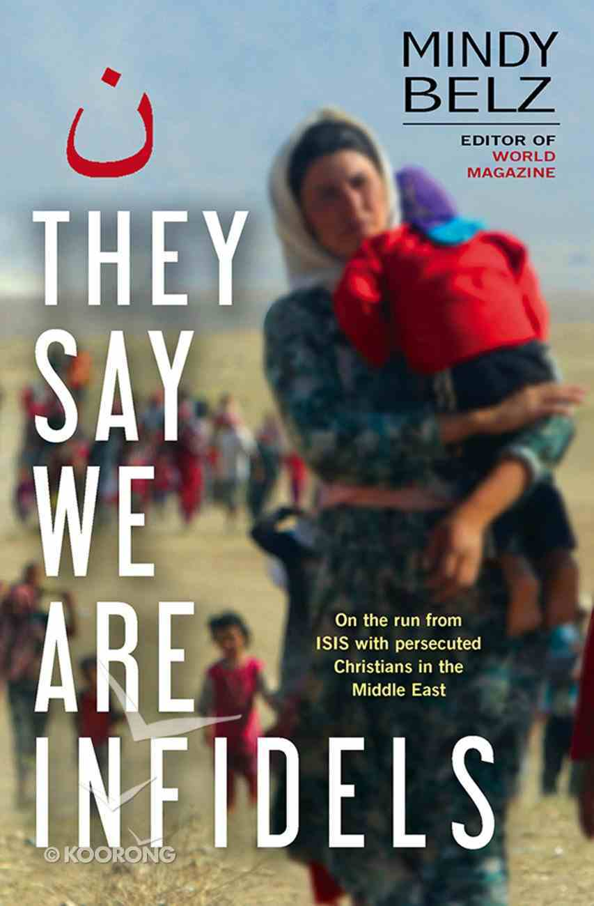 They Say We Are Infidels: On the Run With Persecuted Christians in the Middle East eBook
