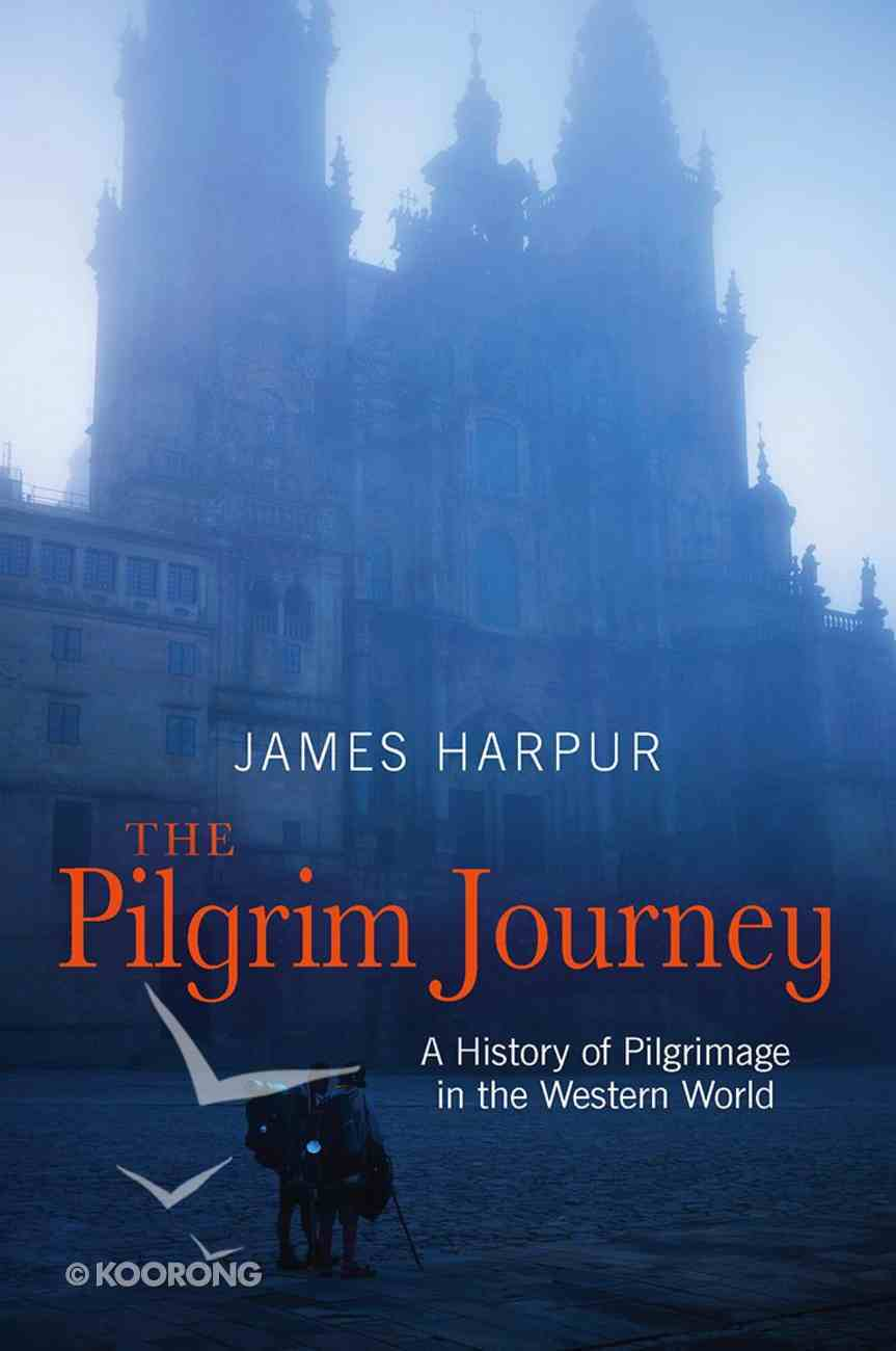 The Pilgrim Journey: A History of Pilgrimage in the Western World Paperback