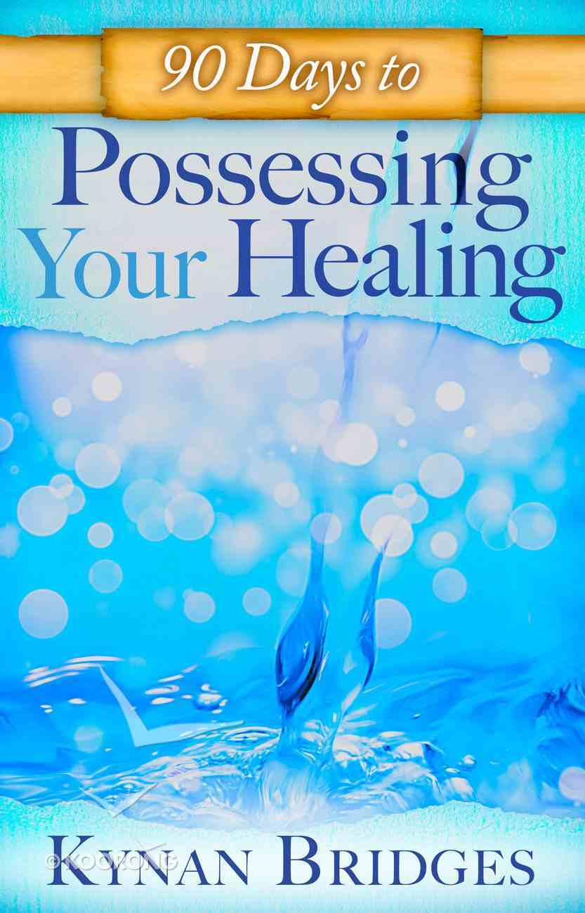 90 Days to Possessing Your Healing eBook