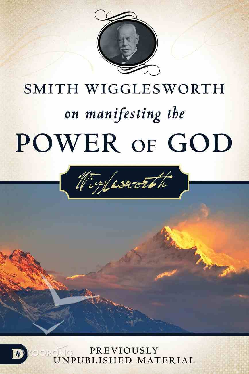 Smith Wigglesworth on Manifesting the Power of God eBook