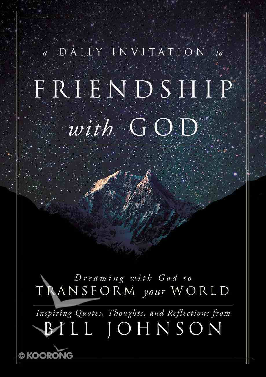 A Daily Invitation to Friendship With God: Your Invitation to Friendship With God That Transforms Your World eBook