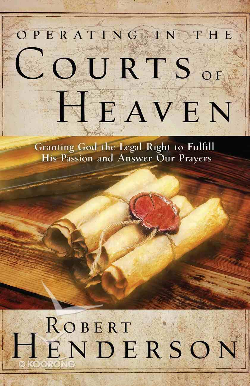 Operating in the Courts of Heaven (Official Courts Of Heaven Series) eBook