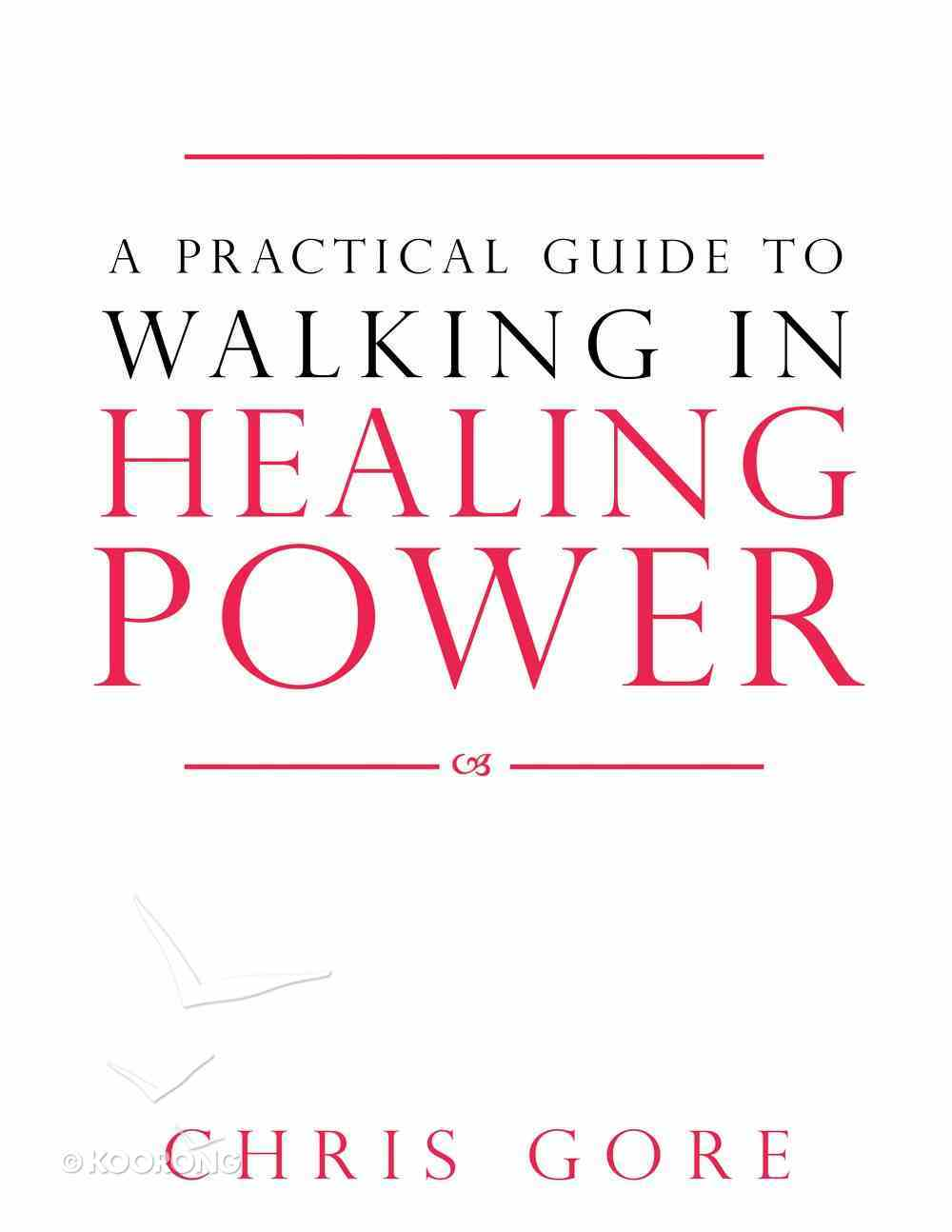 A Practical Guide to Walking in Healing Power eBook