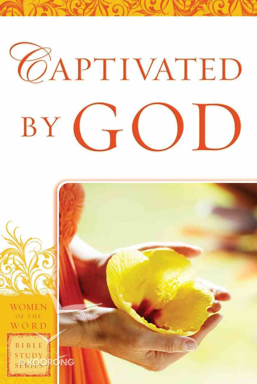 Captivated By God (Women Of The Word Bible Study Series) Paperback