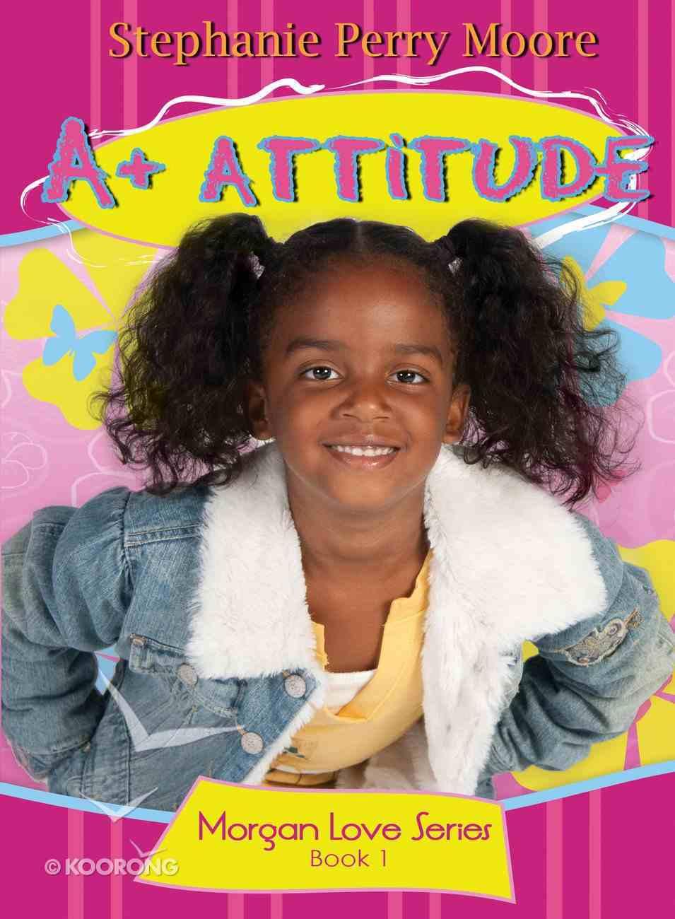 A+ Attitude (#01 in Morgan Love Series) eBook