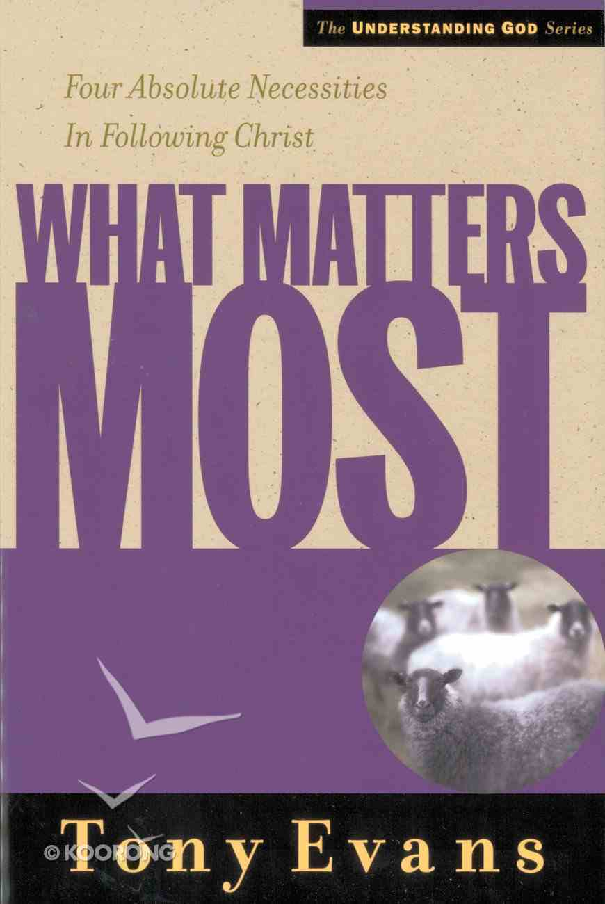 What Matters Most (Understanding God Series) eBook