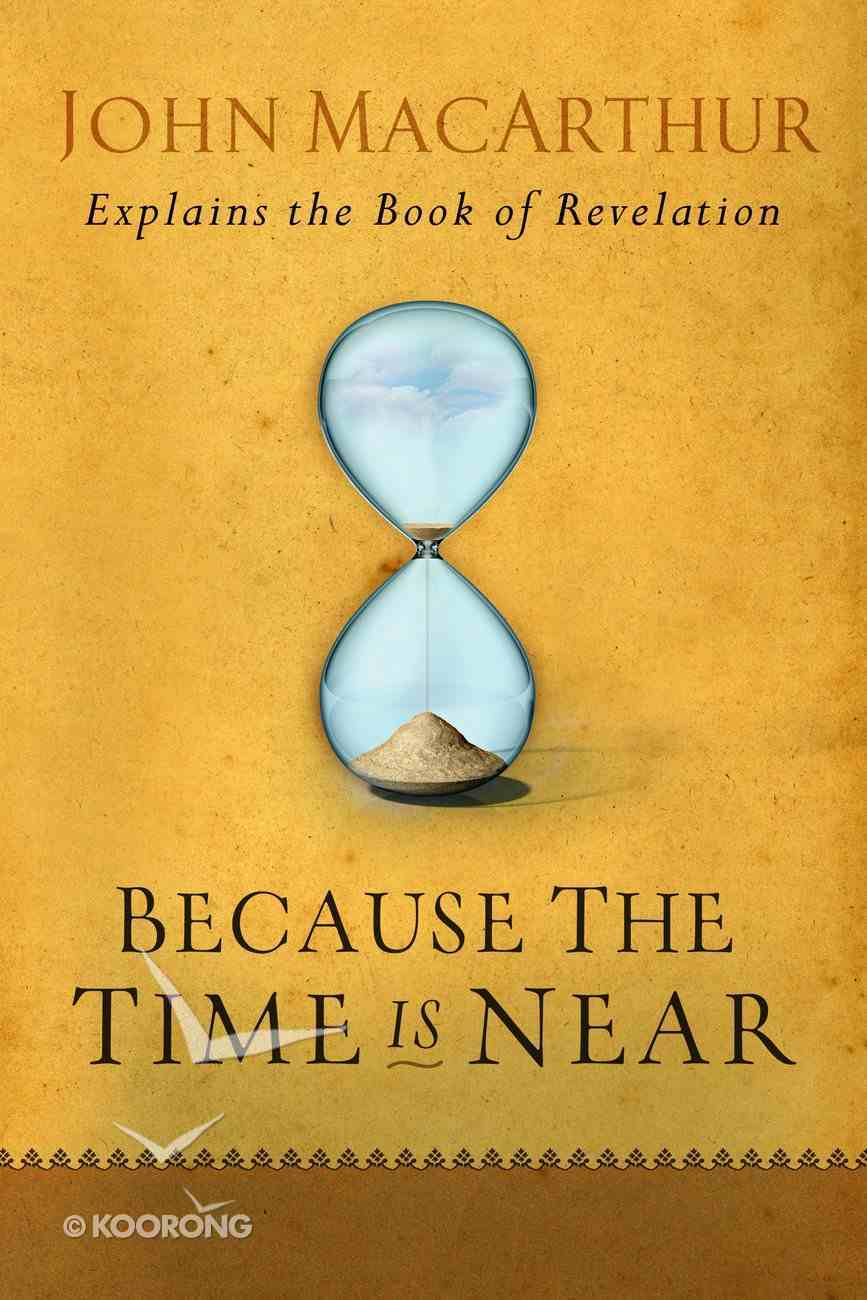 Because the Time is Near: John Macarthur Explains the Book of Revelation eBook