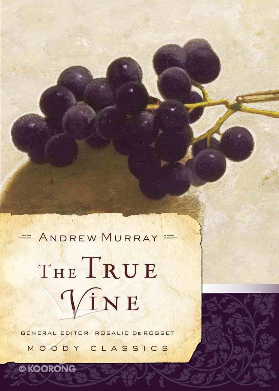 The True Vine (Moody Classic Series) eBook