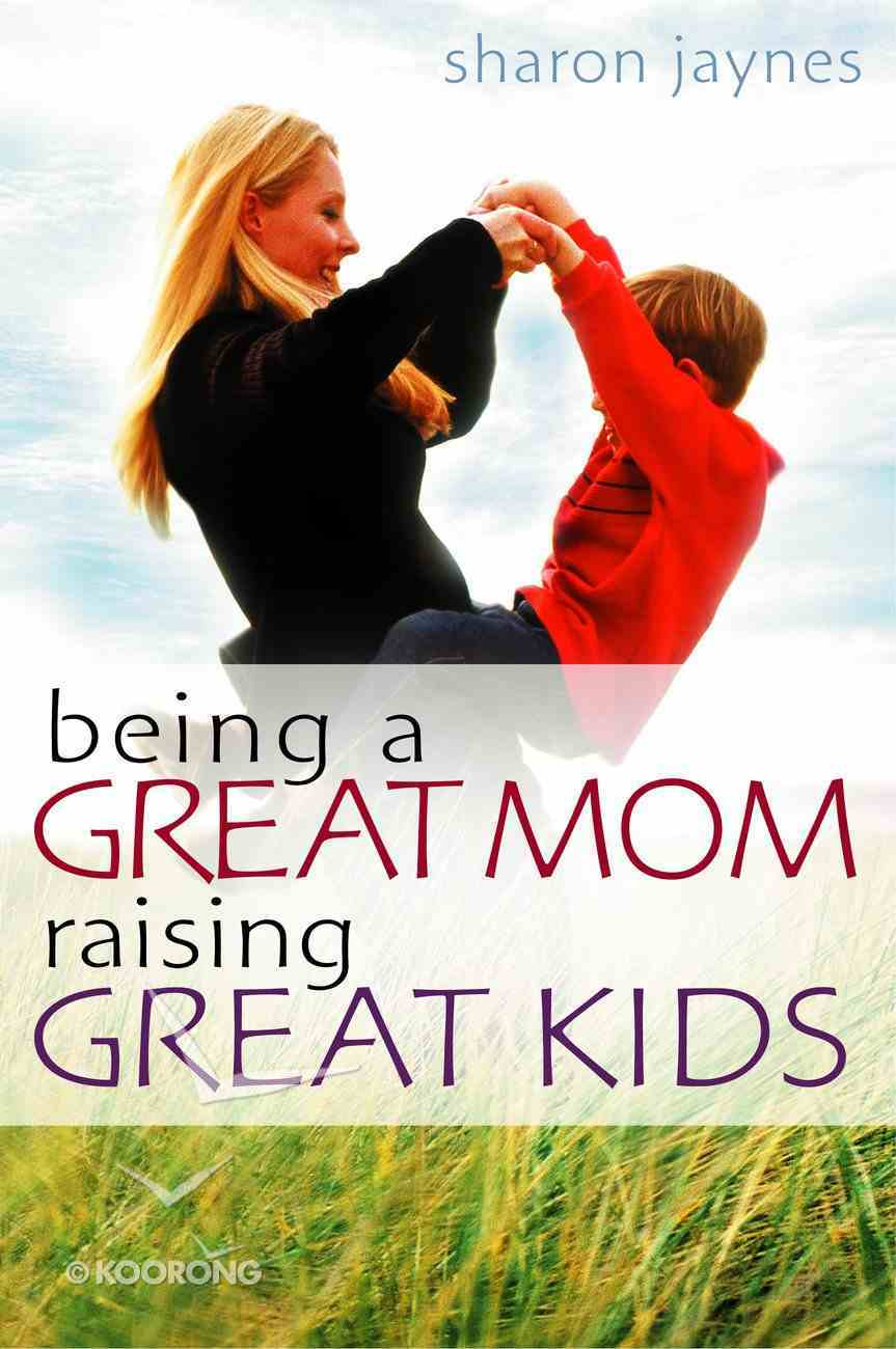 Being a Great Mom, Raising Great Kids eBook