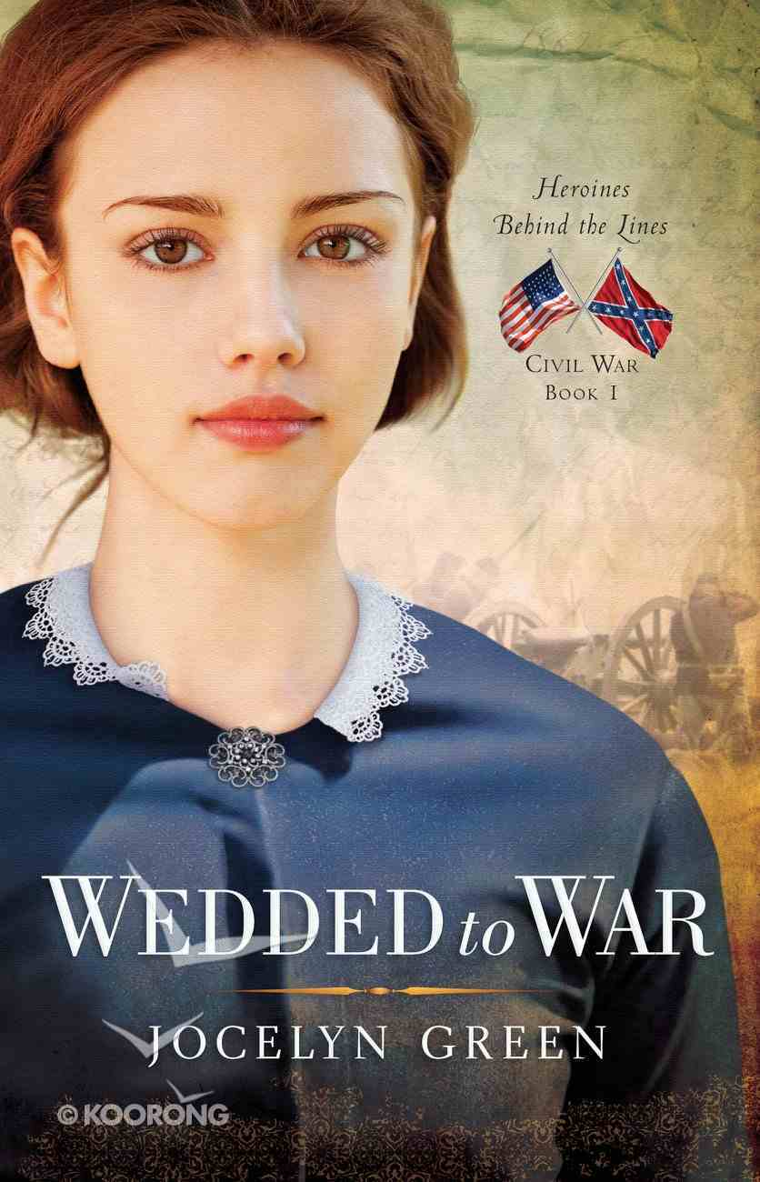 Wedded to War (Heroines Behind The Lines Series) eBook
