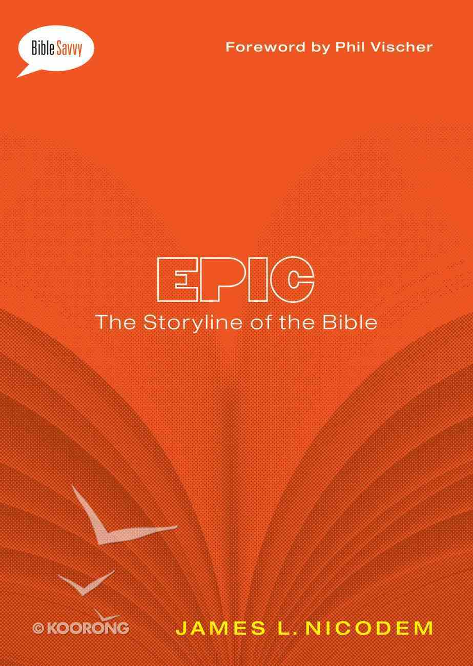The Epic: Storyline of the Bible (#01 in Bible Savvy Series) eBook