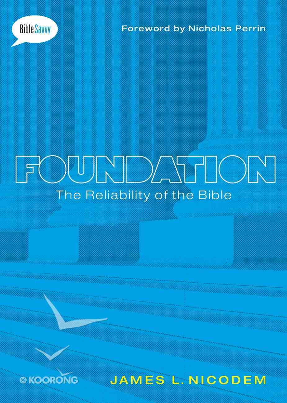 The Foundation: Trustworthiness of the Bible (#02 in Bible Savvy Series) eBook