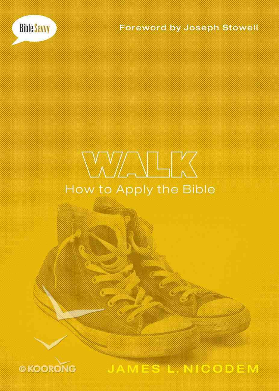 Walk: How to Apply the Bible (#04 in Bible Savvy Series) eBook