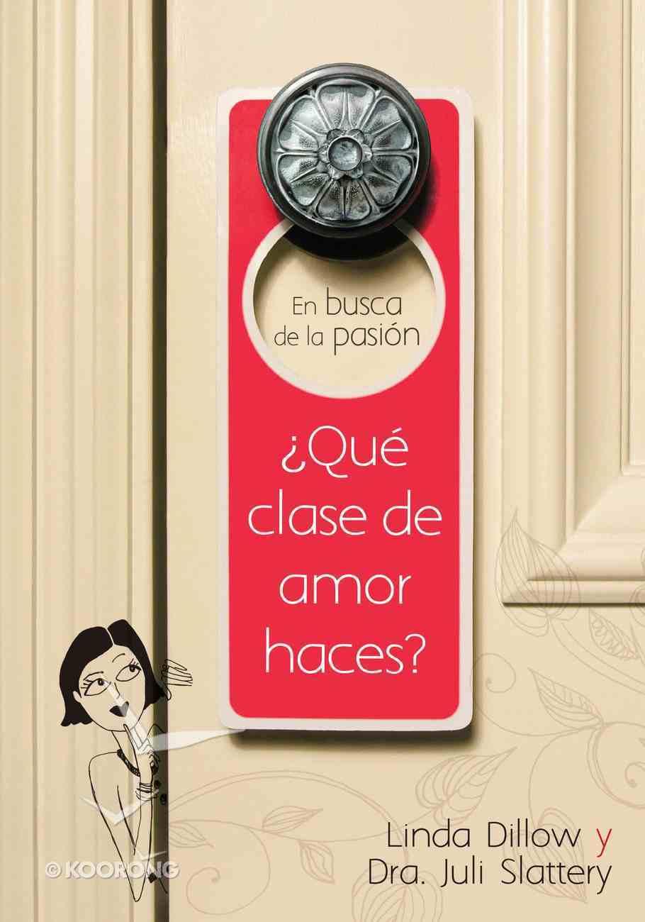 En Busca De La Pasion: Que Clase De Amor Haces? (What Kind Of Love Are You Making?) eBook