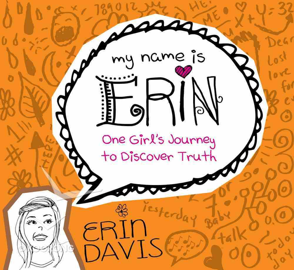 One Girl's Journey to Discover Truth (My Name Is Erin Series) eBook