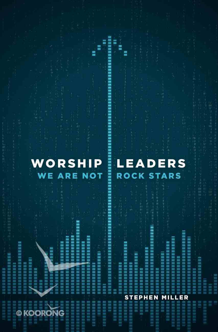 Worship Leaders, We Are Not Rock Stars eBook
