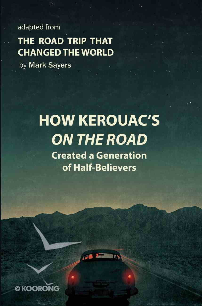 How Kerouac's on the Road Created a Generation of Half-Believers eBook