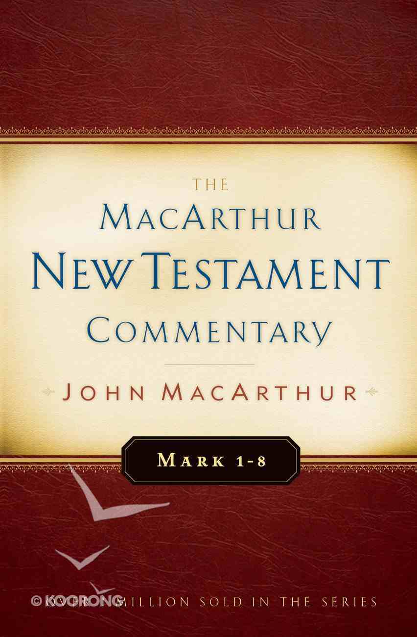 Mark 1-8 (Macarthur New Testament Commentary Series) eBook