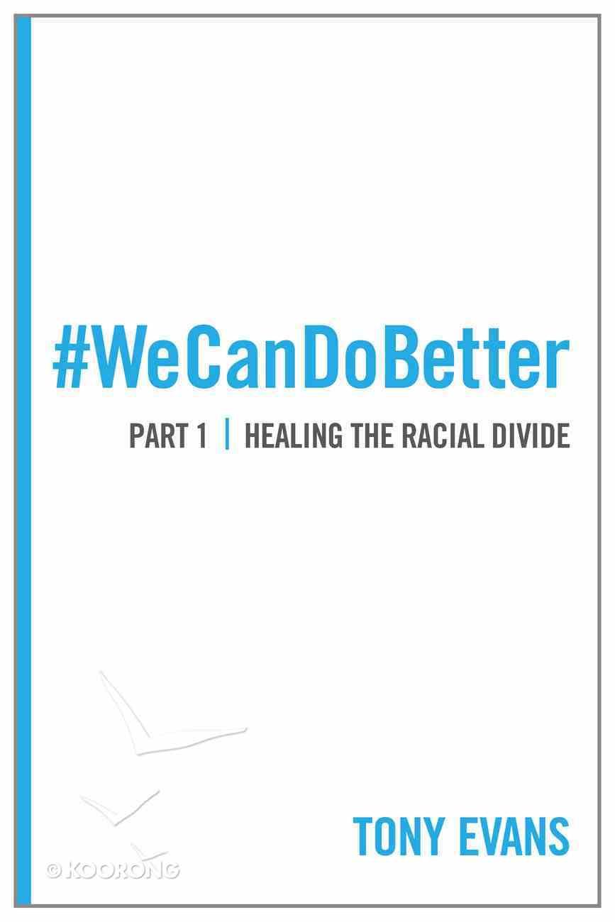 We Can Do Better #01: Healing the Racial Divide eBook
