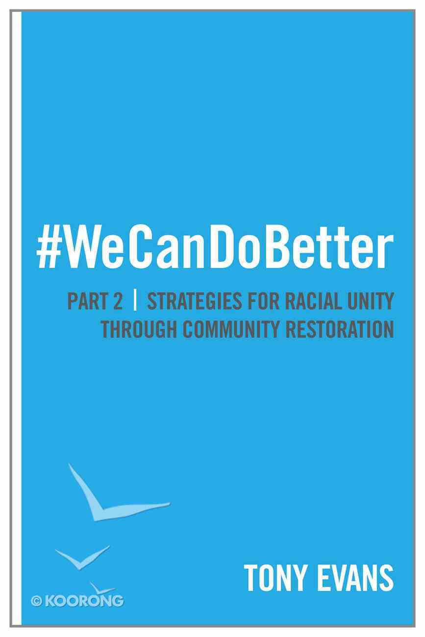 We Can Do Better #02: Strategies For Racial Unity Through Community Restoration eBook