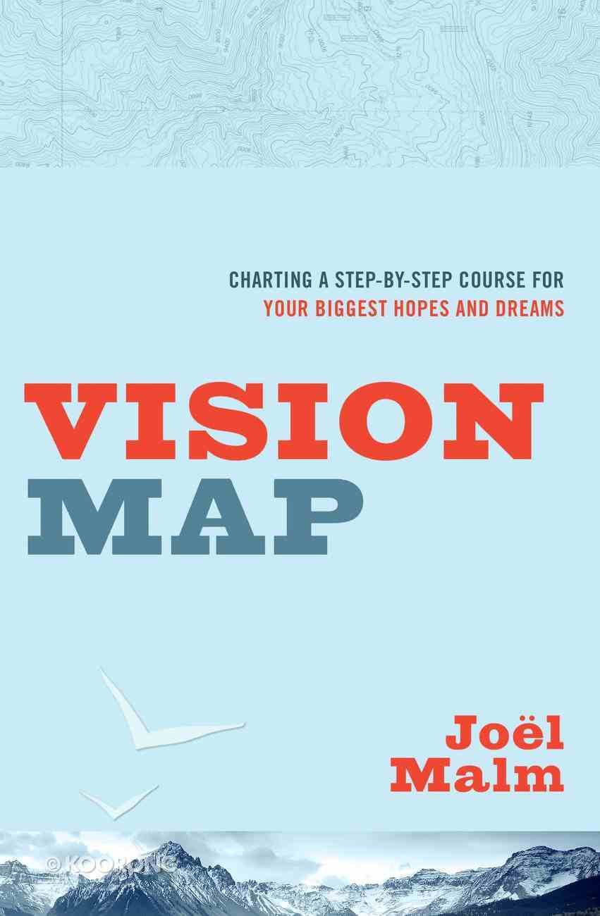 Vision Map: Charting a Step-By-Step Course For Your Biggest Hopes and Dreams eBook