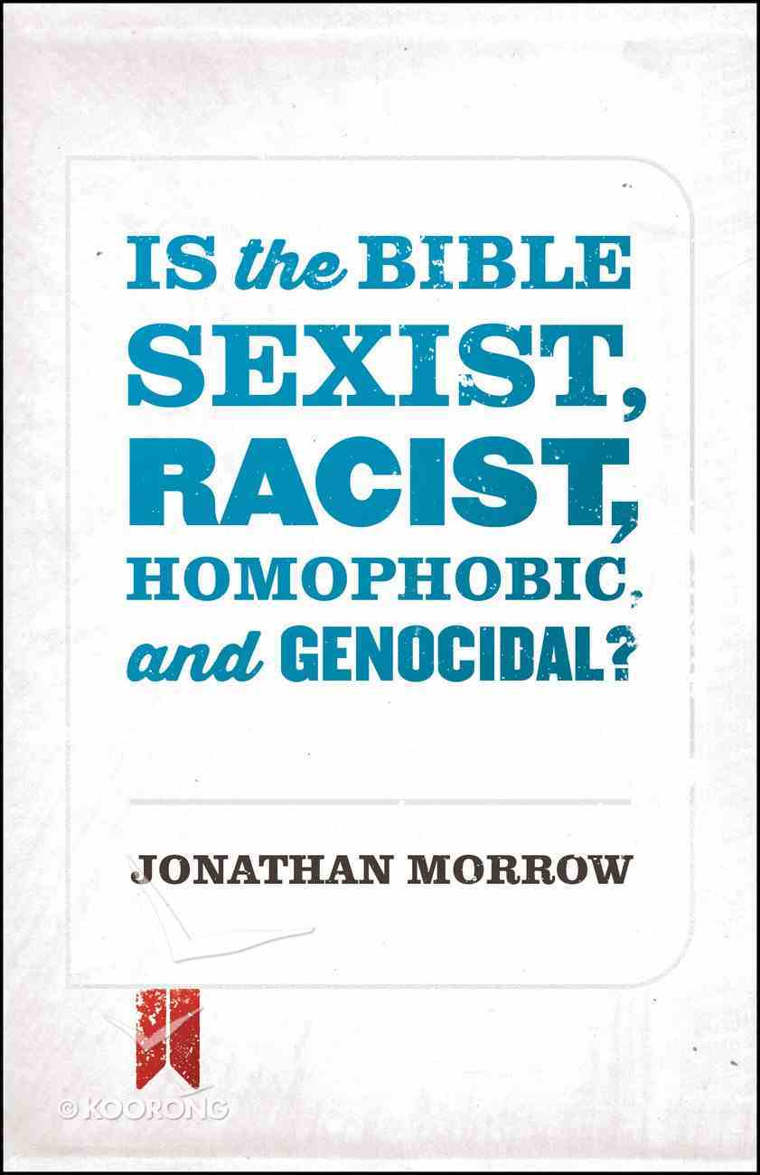Is the Bible Sexist, Racist, Homophobic, and Genocidal? eBook